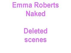 Emma Roberts naked, deleted scenes